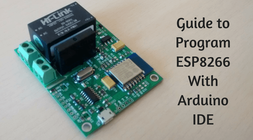 Guide to Program ESP8266 With Arduino IDE