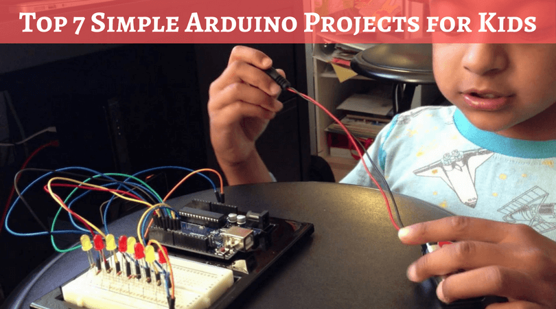 Top 7 Simple Arduino Projects for Kids of 2018 | Learning Guide